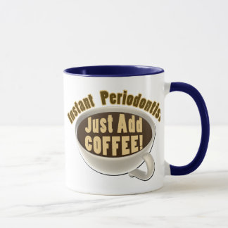 Instant Periodontist Just Add Coffee Mug