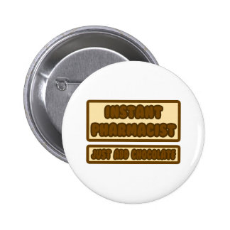 Instant Pharmacist ... Just Add Chocolate Pinback Button