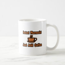 Instant Pharmacist...Just Add Coffee Coffee Mugs