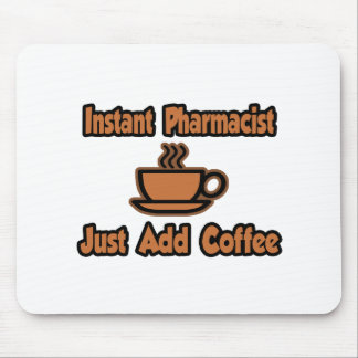 Instant Pharmacist...Just Add Coffee Mouse Pad