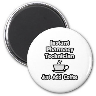 Instant Pharmacy Technician .. Just Add Coffee Magnet
