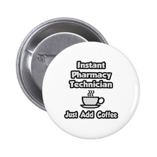 Instant Pharmacy Technician .. Just Add Coffee Pinback Button