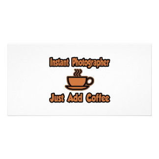 Instant Photographer...Just Add Coffee Picture Card