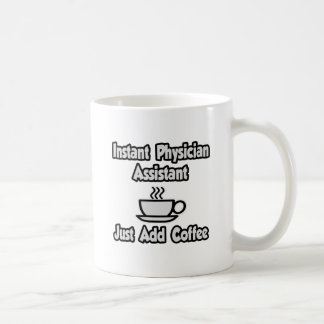 Instant Physician Assistant...Just Add Coffee Classic White Coffee Mug