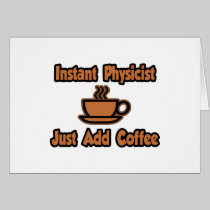 Instant Physicist...Just Add Coffee Greeting Card