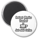 Instant Physics Teacher...Just Add Coffee Refrigerator Magnet