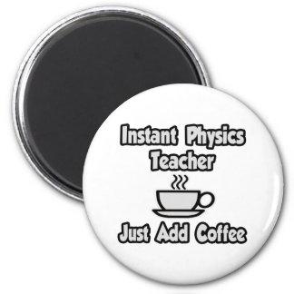 Instant Physics Teacher...Just Add Coffee Refrigerator Magnet