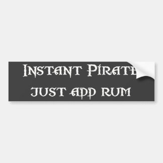 Instant Pirate - Just Add Rum Car Bumper Sticker