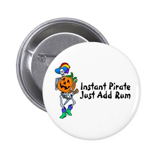 Instant Pirate Just Add Rum (Halloween Pirate) Pinback Buttons