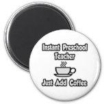 Instant Preschool Teacher...Just Add Coffee Refrigerator Magnets