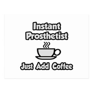 Instant Prosthetist .. Just Add Coffee Postcard