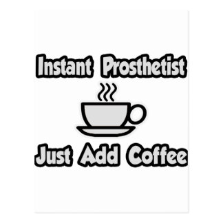 Instant Prosthetist ... Just Add Coffee Postcard