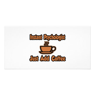 Instant Psychologist...Just Add Coffee Picture Card