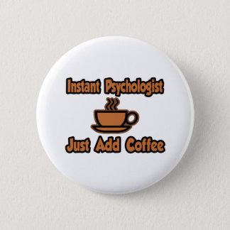 Instant Psychologist...Just Add Coffee Pinback Button