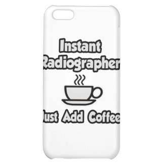 Instant Radiographer .. Just Add Coffee iPhone 5C Case