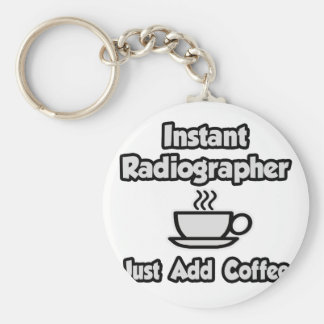 Instant Radiographer .. Just Add Coffee Keychain