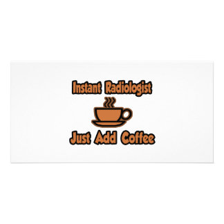 Instant Radiologist...Just Add Coffee Photo Greeting Card
