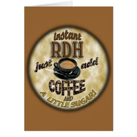 INSTANT RDH (DENTAL HYGIENIST)   ADD COFFEE /SUGAR CARD