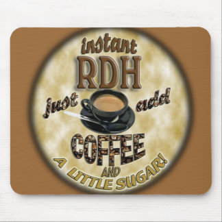 INSTANT RDH (DENTAL HYGIENIST)   ADD COFFEE /SUGAR MOUSE PAD
