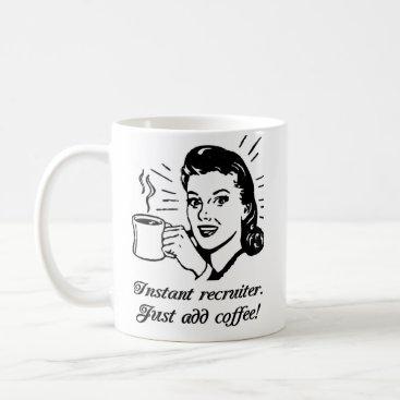 Coffee Themed Instant Recruiter, Just Add Coffee Coffee Mug