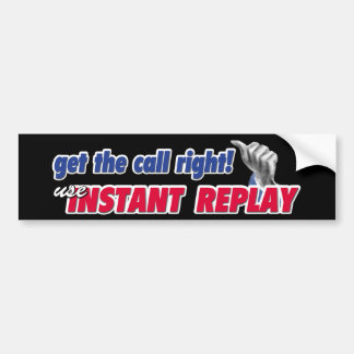 Instant Replay... Bumper Sticker