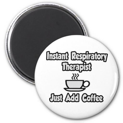 Instant Respiratory Therapist...Just Add Coffee Magnet
