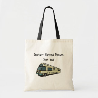 Instant RETIRED person, just add RV Tote Bag