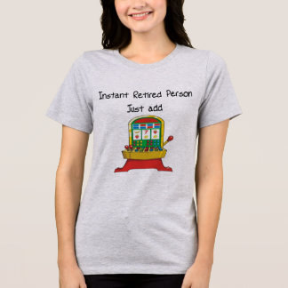 Instant RETIRED person, just add slot machine T-Shirt