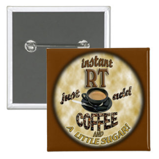 INSTANT RT RADIOLOGY TECH XRAY - ADD COFFEE 2 INCH SQUARE BUTTON