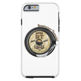 INSTANT RT RESPIRATORY THERAPIST ADD COFFEE TOUGH iPhone 6 CASE