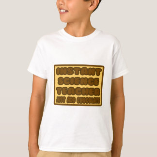 Instant Science Teacher ... Just Add Chocolate T-Shirt