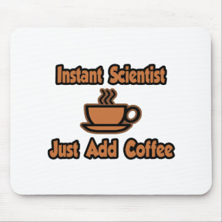 Instant Scientist...Just Add Coffee Mousepads