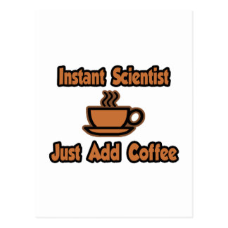 Instant Scientist...Just Add Coffee Post Cards
