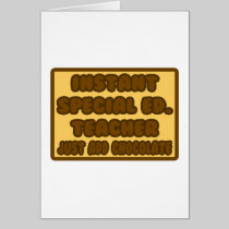 Instant Special Ed. Teacher ...Add Chocolate Greeting Card