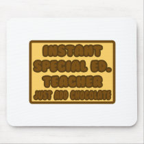Instant Special Ed. Teacher ...Add Chocolate Mouse Pad