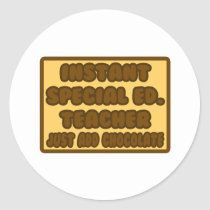 Instant Special Ed. Teacher ...Add Chocolate Round Stickers