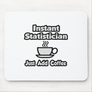 Instant Statistician ... Just Add Coffee Mouse Pad