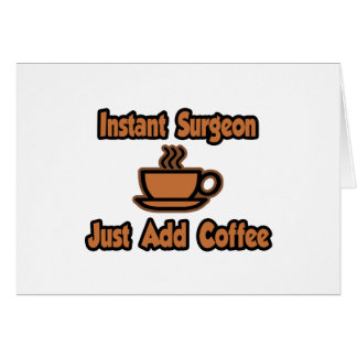 Instant Surgeon...Just Add Coffee Card