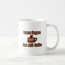 Instant Surgeon...Just Add Coffee Classic White Coffee Mug