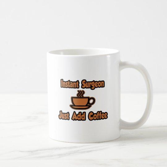 Instant Surgeon...Just Add Coffee Coffee Mug