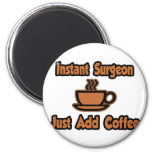 Instant Surgeon...Just Add Coffee Refrigerator Magnets