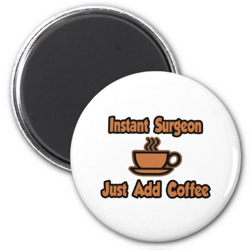 Instant Surgeon...Just Add Coffee Magnets
