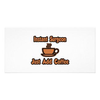 Instant Surgeon...Just Add Coffee Photo Card