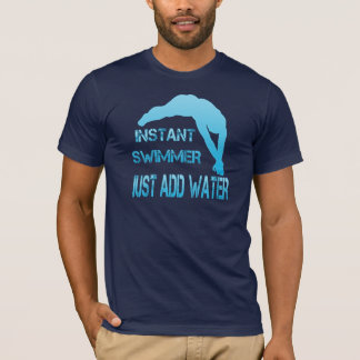 Instant Swimmer Just Add Water T-Shirt