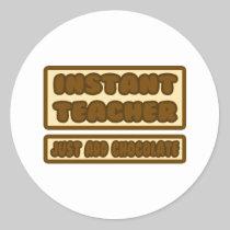 Instant Teacher ... Just Add Chocolate Sticker