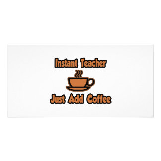 Instant Teacher...Just Add Coffee Photo Greeting Card