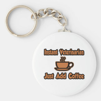 Instant Veterinarian...Just Add Coffee Keychain