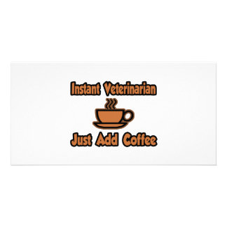 Instant Veterinarian...Just Add Coffee Photo Card