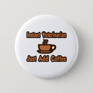 Instant Veterinarian...Just Add Coffee Pinback Button