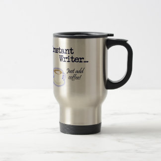 Instant Writer... Just Add Coffee! Travel Mug